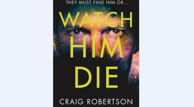 Watch Him Die, by Craig Robertson